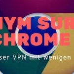 Anonym surfen mit Chrome: Browser VPN mit wenigen Klicks einrichten!