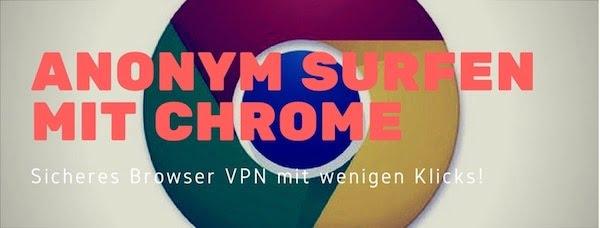 Einfach, schnell & sicher: Anonym surfen mit Chrome!
