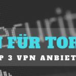 VPN für Torrents Die Top 3 VPN Anbieter 2017 auf einen Blick!