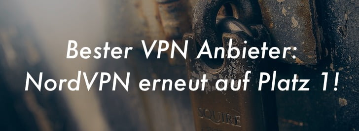Bester VPN Anbieter 2017: NordVPN sichert sich erneut Platz 1!