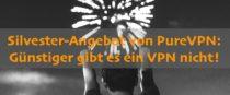 PureVPN Silvester-Kracher: Top VPN Zugang so günstig wie nie sichern!