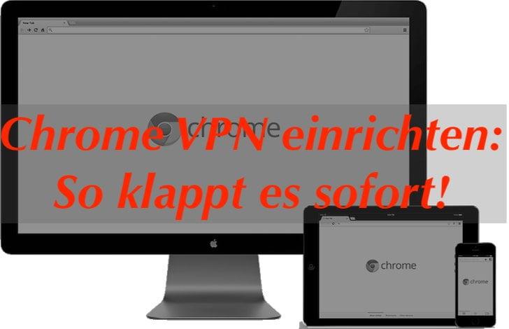 Chrome VPN einrichten: so klappt es garantiert mit wenigen Klicks!