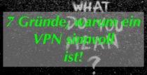 In diesen Fällen ist ein VPN sinnvoll für dich: Top 7 VPN-Gründe!