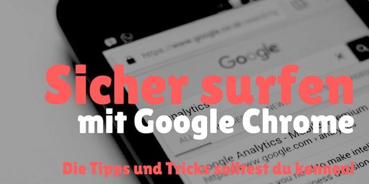 Sicher Surfen mit Google Chrome - die wichtigsten Punkte auf einen Blick
