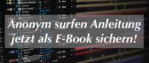 Anonym surfen Tutorial endlich auch als E-Book erhältlich!