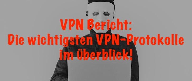 VPN Bericht: Die wichtigsten VPN Protokolle im Überblick!
