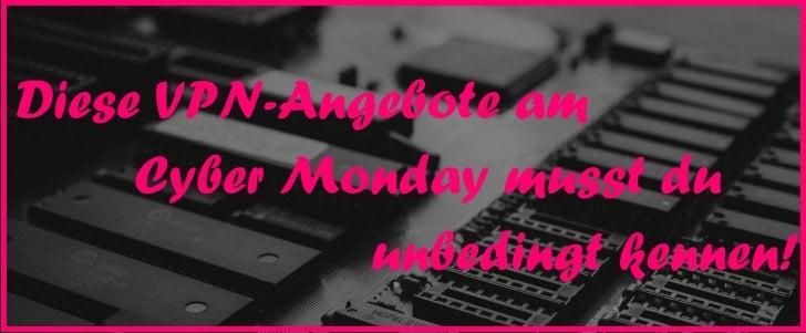 Günstiges VPN? Bei diesen 2 top VPN Anbietern am Cyber Monday sichern!