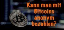 Anonym bezahlen mit Bitcoins: darauf musst du achten!