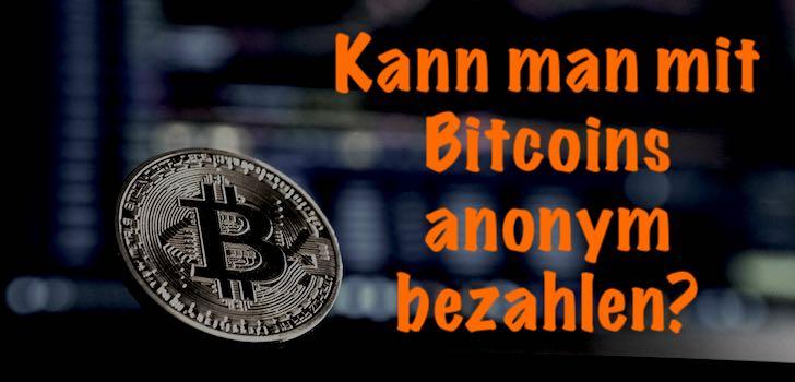 Das musst du wissen, wenn du mit Bitcoins anonym bezahlen willst.
