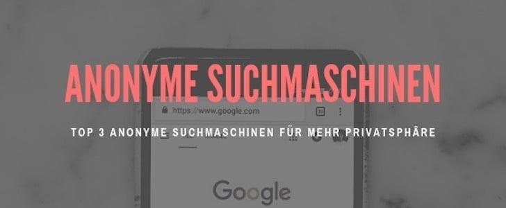 Top 3 anonyme Suchmaschinen im Überblick!