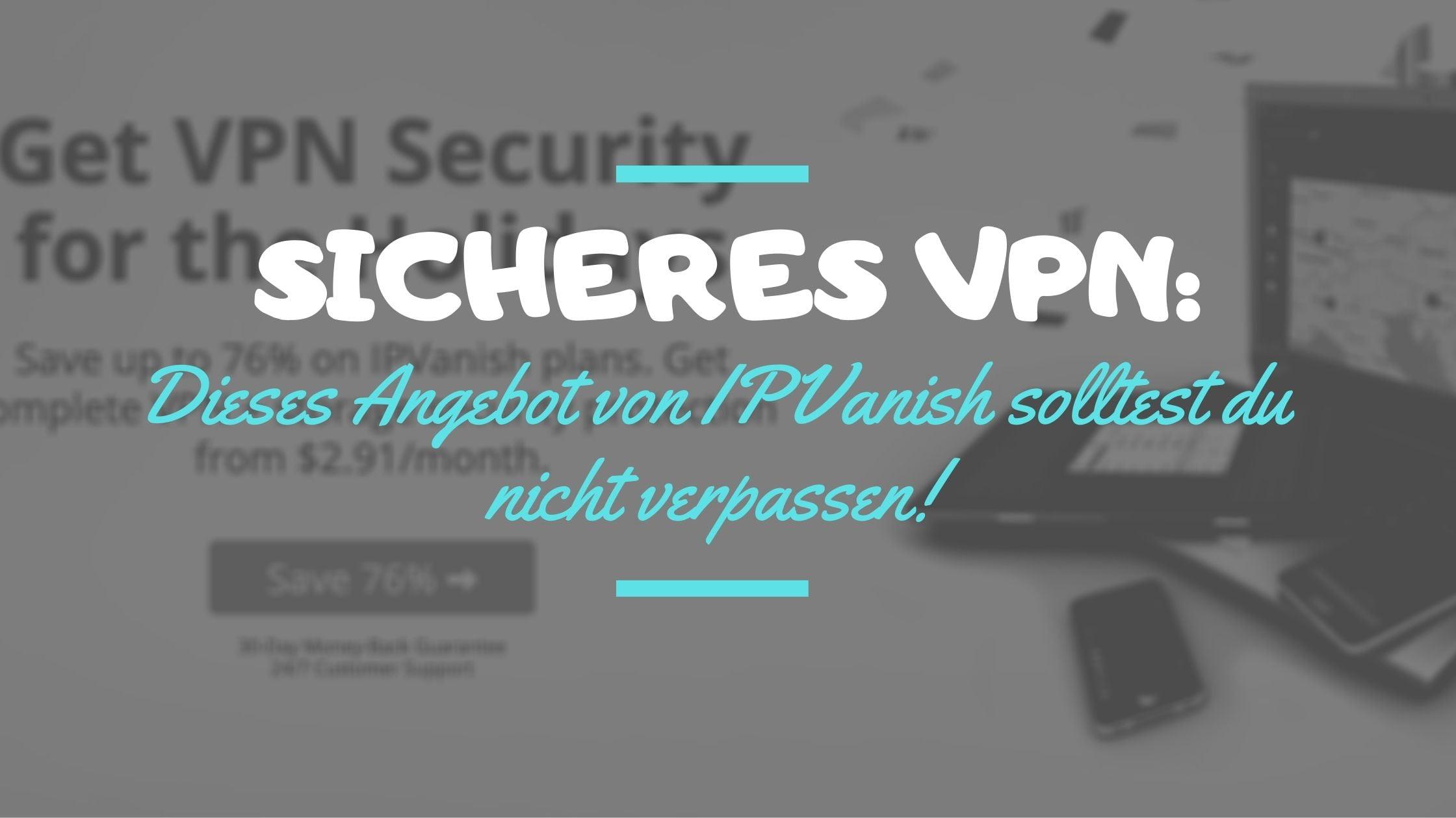 Jetzt ein sicheres VPN von IPVanish zum Top-Preis sichern!